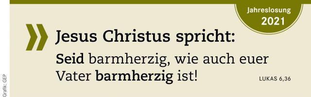 Jahreslosung 2021 Jesus Christus spricht: Seid barmherzig, wie auch euer Vater barmherzig ist! Lukas 6,36 Grafik: GEP